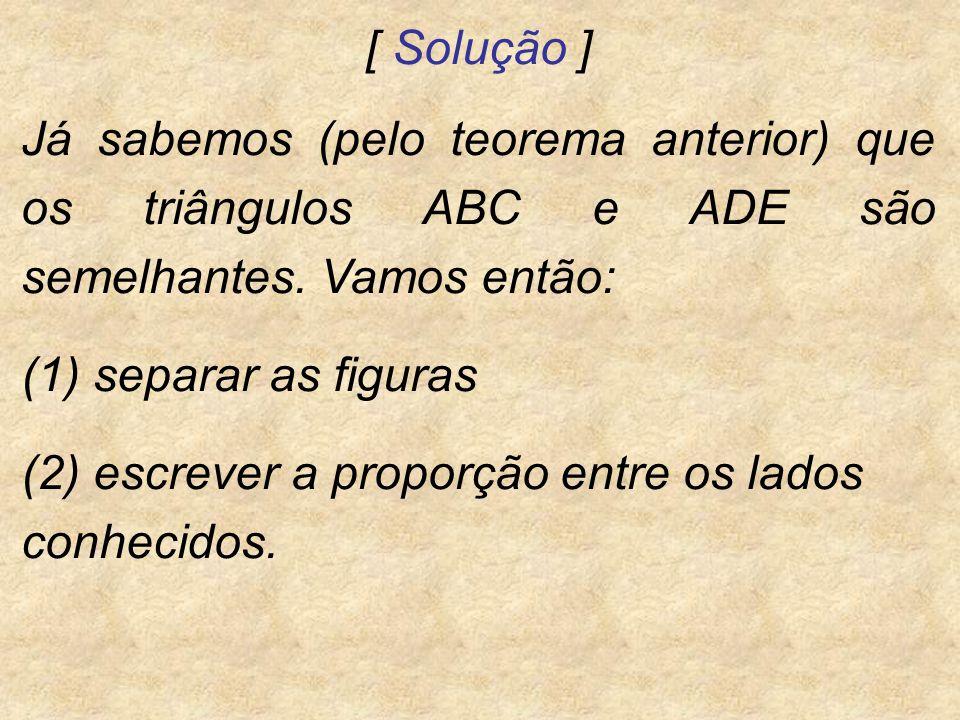 [ Solução ] Já sabemos (pelo teorema anterior) que os triângulos ABC e ADE são semelhantes. Vamos então: